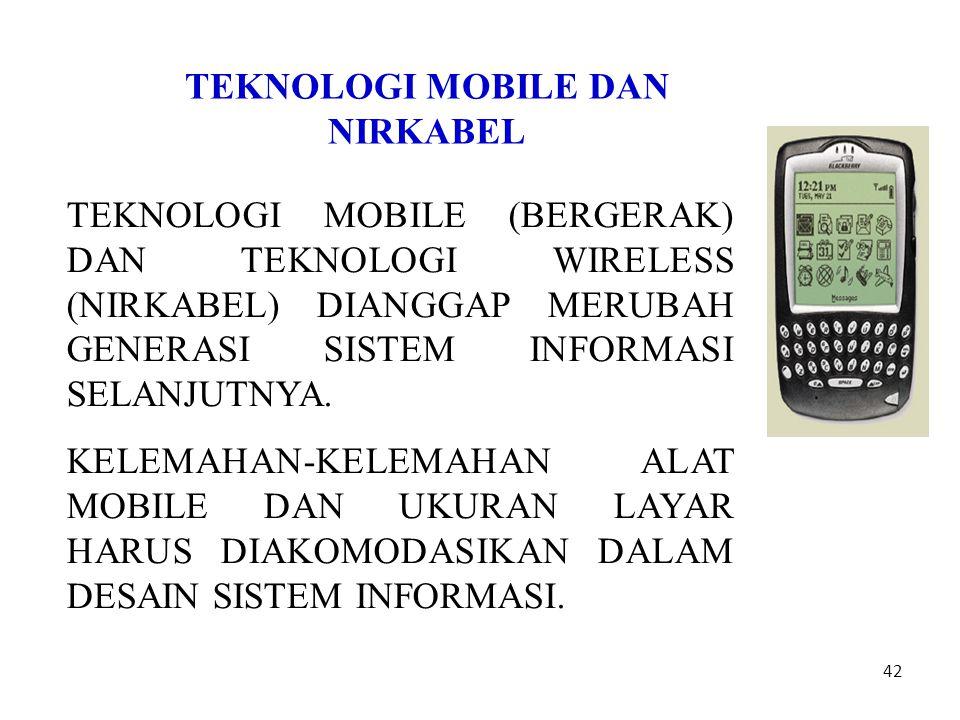 42 TEKNOLOGI MOBILE DAN NIRKABEL TEKNOLOGI MOBILE (BERGERAK) DAN TEKNOLOGI WIRELESS (NIRKABEL) DIANGGAP MERUBAH GENERASI SISTEM INFORMASI SELANJUTNYA.