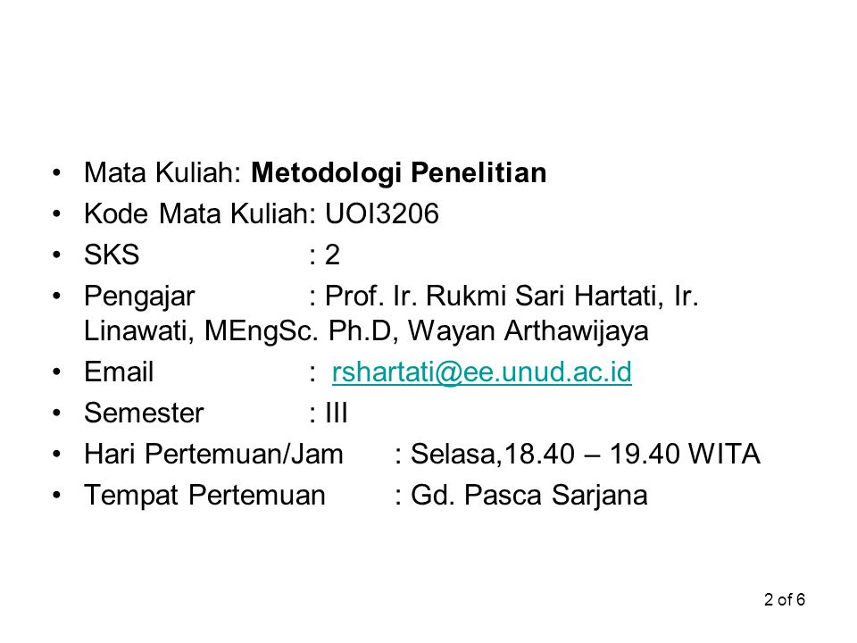 2 of 6 Mata Kuliah: Metodologi Penelitian Kode Mata Kuliah: UOI3206 SKS: 2 Pengajar: Prof.