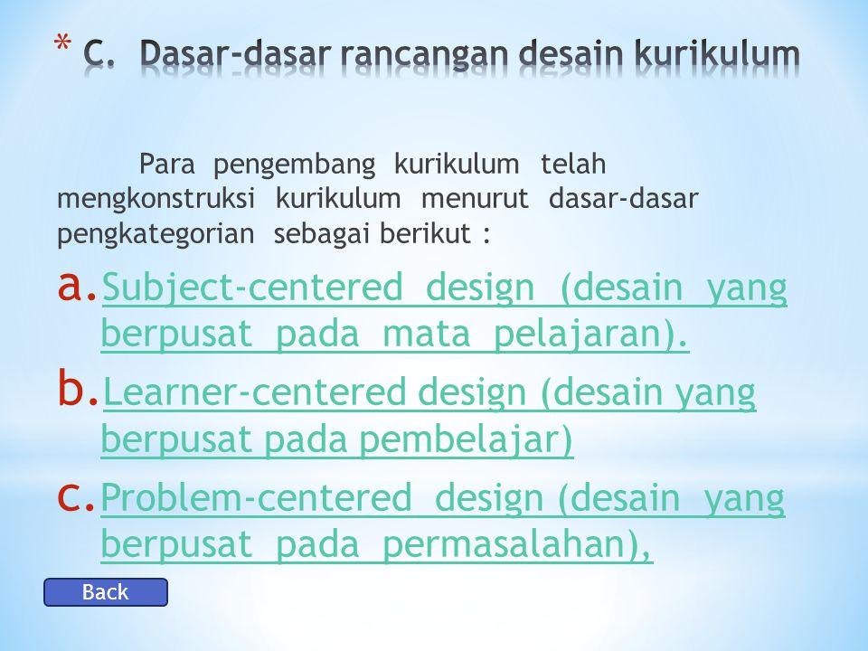 Para pengembang kurikulum telah mengkonstruksi kurikulum menurut dasar-dasar pengkategorian sebagai berikut : a.