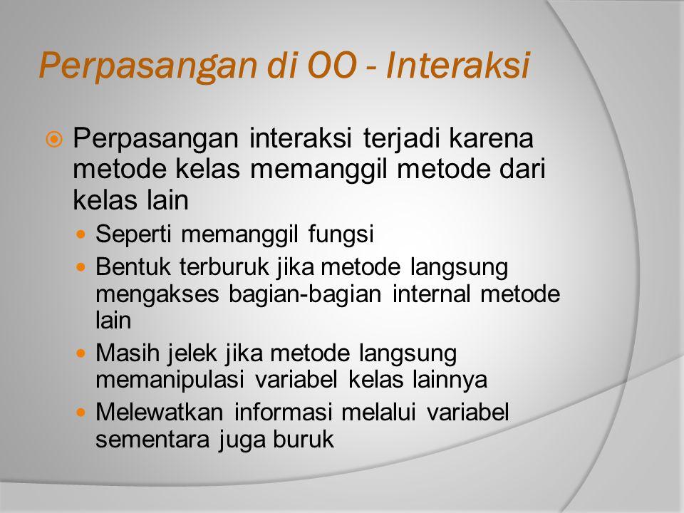 Perpasangan di OO - Interaksi  Perpasangan interaksi terjadi karena metode kelas memanggil metode dari kelas lain Seperti memanggil fungsi Bentuk ter