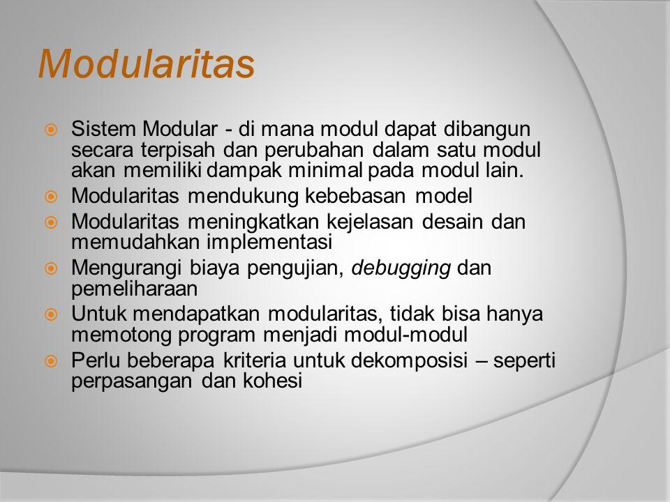 Perpasangan (Coupling)  Modul Independen : jika modul dapat berfungsi sepenuhnya tanpa keberadaan modul yang lain  Kebebasan antara modul merupakan hal yang diinginkan Modul dapat dimodifikasi secara terpisah Dapat diimplementasikan dan diuji secara terpisah Biaya pemrograman menurun  Dalam sistem, semua modul tidak bisa mandiri  Modul harus bekerjasama satu sama lain  Semakin banyak koneksi antara modul Semakin modul-modul itu saling tergantung satu sama lain Lebih banyak yg harus diketahui dari suatu modul utnuk memahami modul lain.