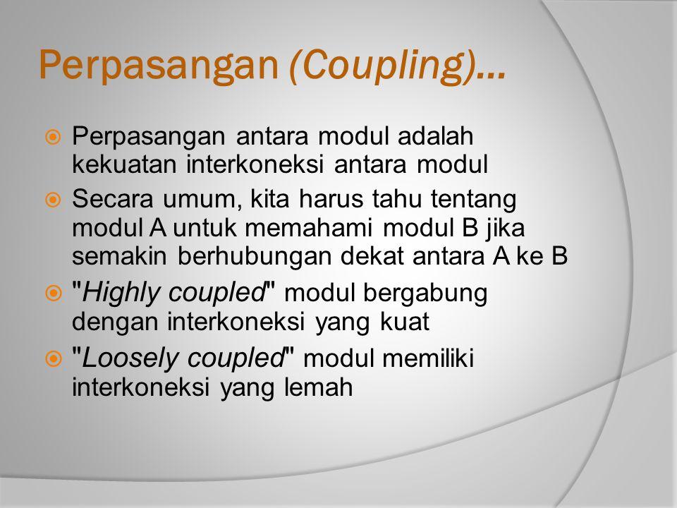 Perpasangan (Coupling)...  Perpasangan antara modul adalah kekuatan interkoneksi antara modul  Secara umum, kita harus tahu tentang modul A untuk me