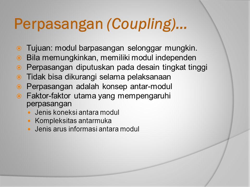 Perpasangan (Coupling)...  Tujuan: modul barpasangan selonggar mungkin.  Bila memungkinkan, memiliki modul independen  Perpasangan diputuskan pada