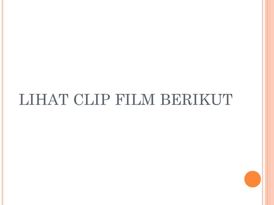 LIHAT CLIP FILM BERIKUT