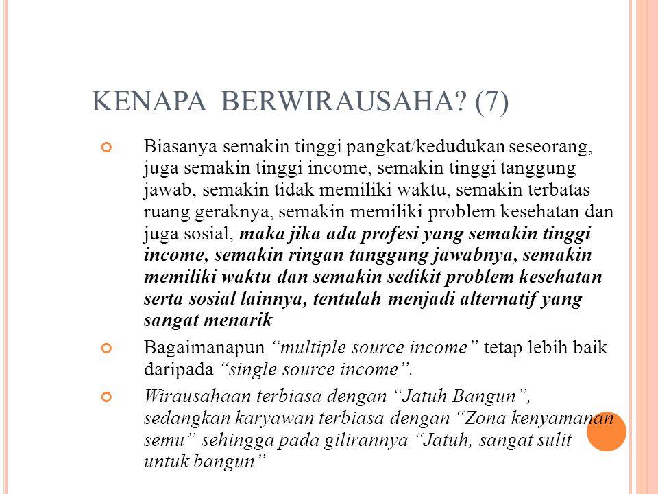 KENAPA BERWIRAUSAHA? (7) Biasanya semakin tinggi pangkat/kedudukan seseorang, juga semakin tinggi income, semakin tinggi tanggung jawab, semakin tidak