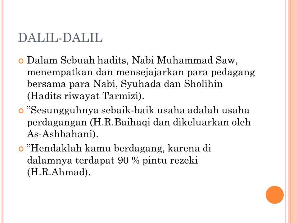 DALIL-DALIL Dalam Sebuah hadits, Nabi Muhammad Saw, menempatkan dan mensejajarkan para pedagang bersama para Nabi, Syuhada dan Sholihin (Hadits riwaya