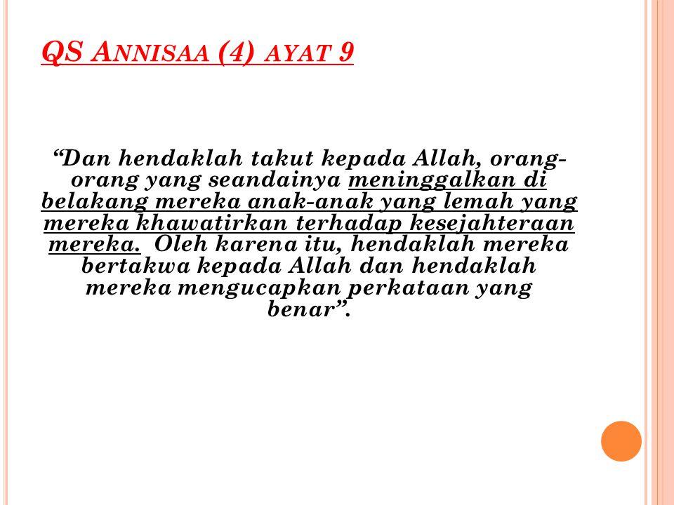 "QS A NNISAA (4) AYAT 9 ""Dan hendaklah takut kepada Allah, orang- orang yang seandainya meninggalkan di belakang mereka anak-anak yang lemah yang merek"