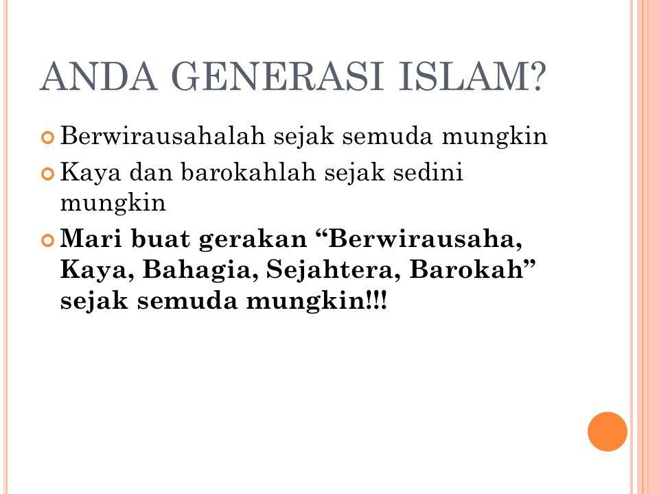 """ANDA GENERASI ISLAM? Berwirausahalah sejak semuda mungkin Kaya dan barokahlah sejak sedini mungkin Mari buat gerakan """"Berwirausaha, Kaya, Bahagia, Sej"""