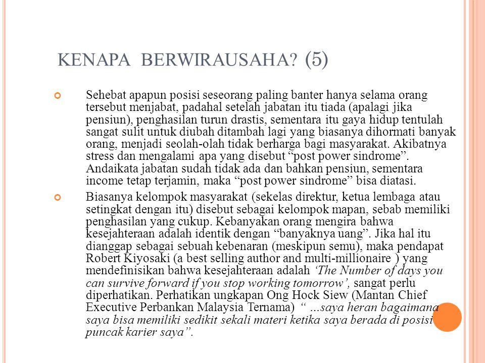 KENAPA BERWIRAUSAHA? (5) Sehebat apapun posisi seseorang paling banter hanya selama orang tersebut menjabat, padahal setelah jabatan itu tiada (apalag