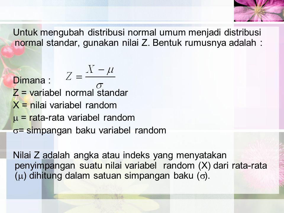 Untuk mengubah distribusi normal umum menjadi distribusi normal standar, gunakan nilai Z.