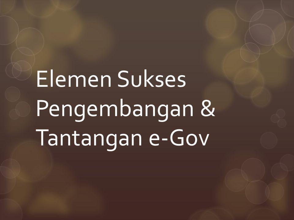 Elemen Sukses Pengembangan & Tantangan e-Gov