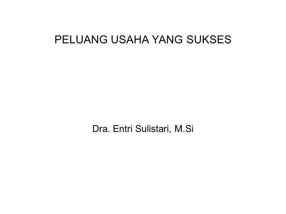 PELUANG USAHA YANG SUKSES Dra. Entri Sulistari, M.Si
