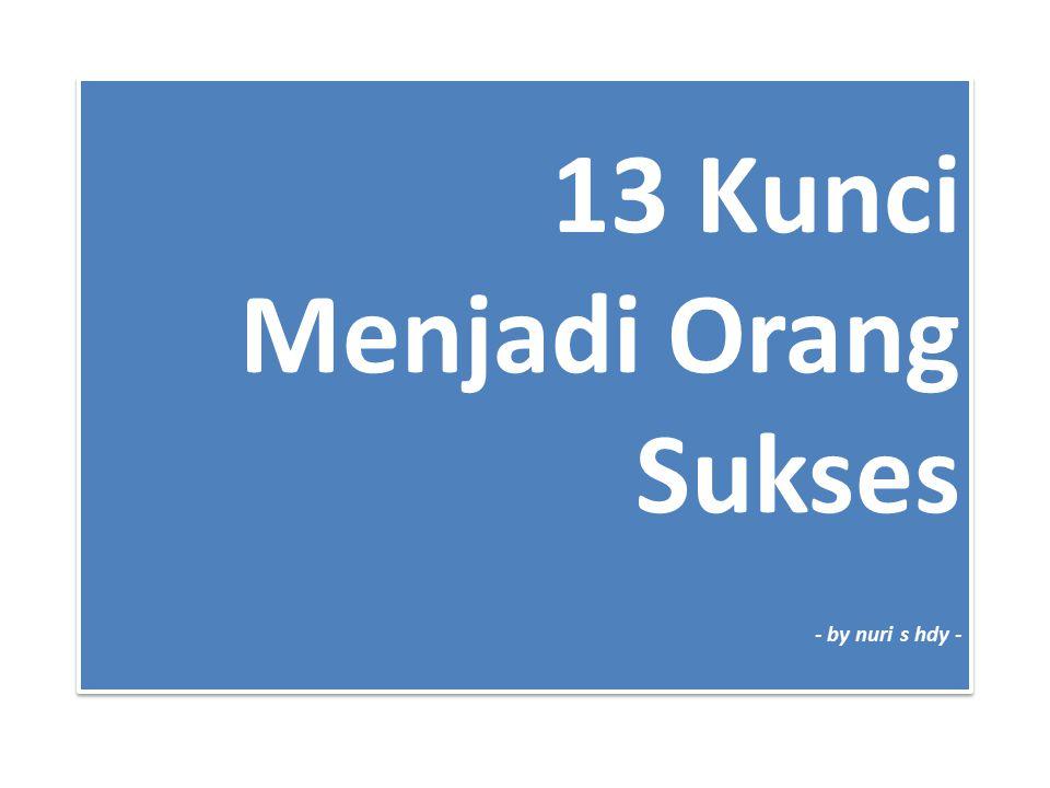 13 Kunci Menjadi Orang Sukses - by nuri s hdy -