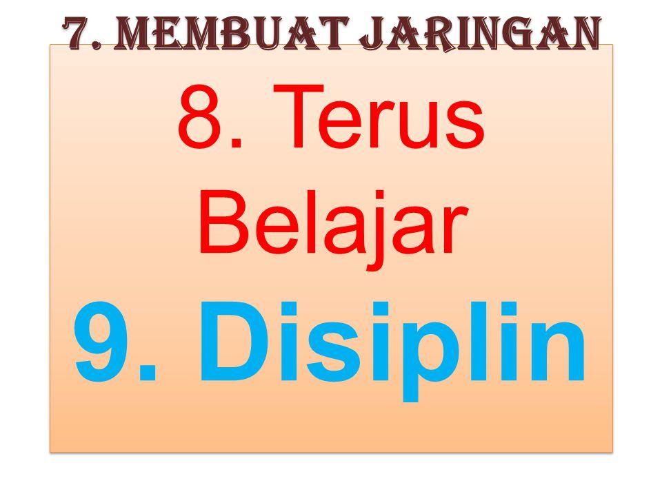 7. Membuat Jaringan 8. Terus Belajar 9. Disiplin