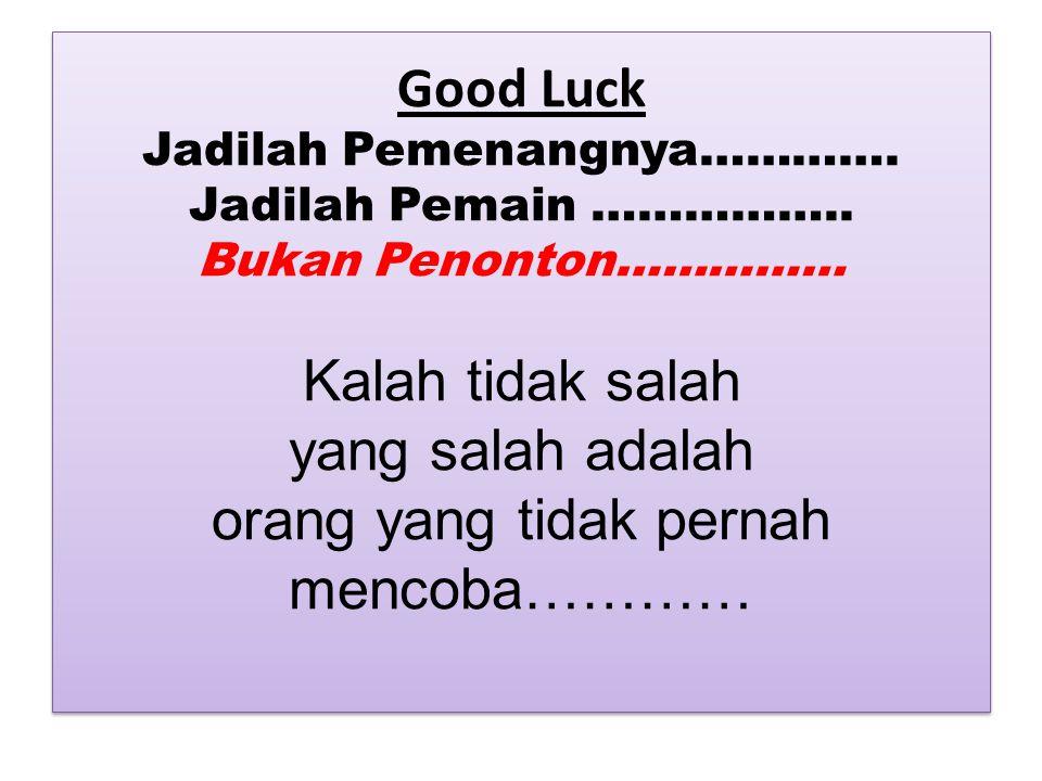 Good Luck Jadilah Pemenangnya…………. Jadilah Pemain ……………..