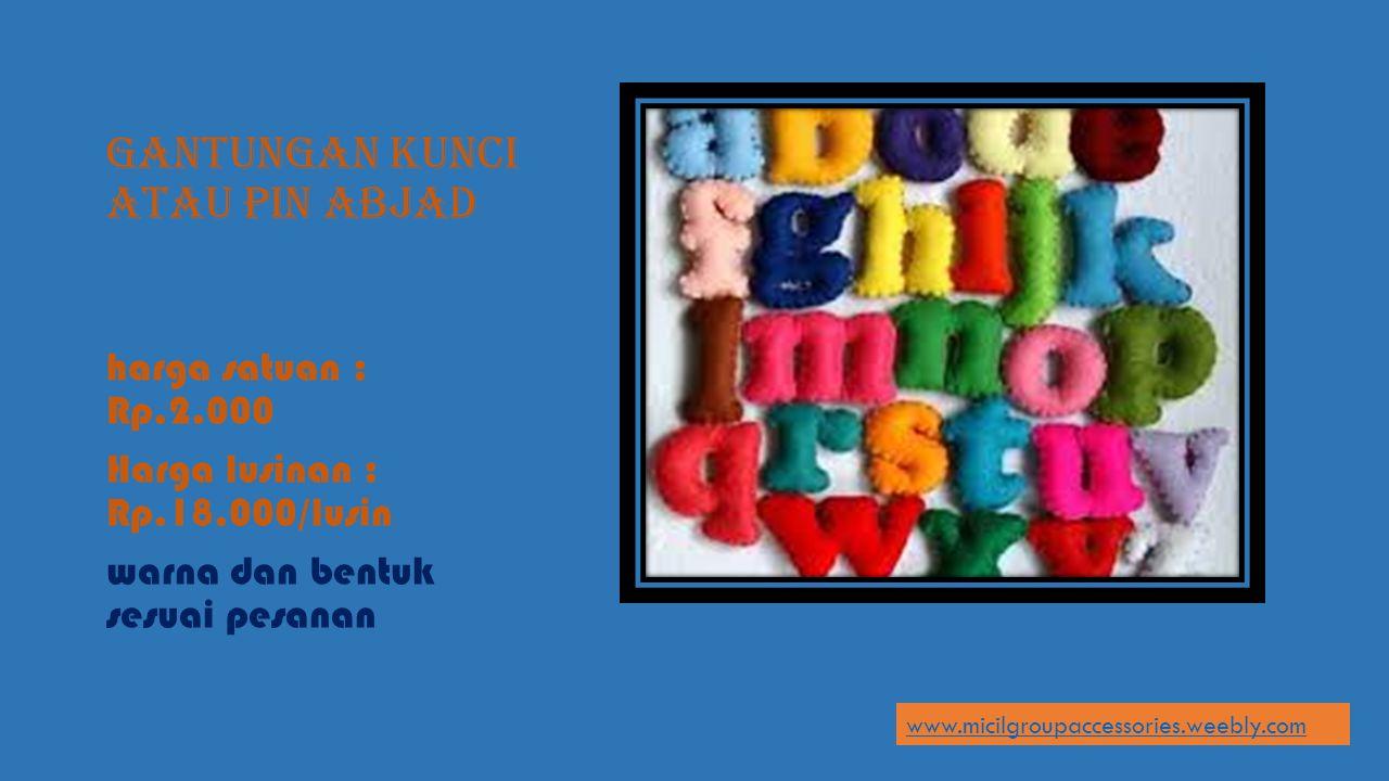 GANTUNGAN KUNCI ATAU PIN ABJAD harga satuan : Rp.2.000 Harga lusinan : Rp.18.000/lusin warna dan bentuk sesuai pesanan www.micilgroupaccessories.weebl