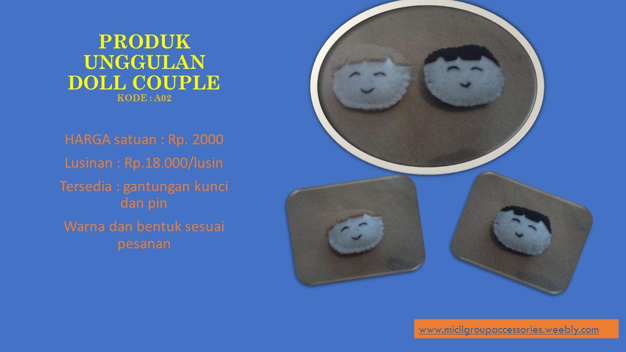 PRODUK UNGGULAN DOLL COUPLE KODE : A02 HARGA satuan : Rp. 2000 Lusinan : Rp.18.000/lusin Tersedia : gantungan kunci dan pin Warna dan bentuk sesuai pe