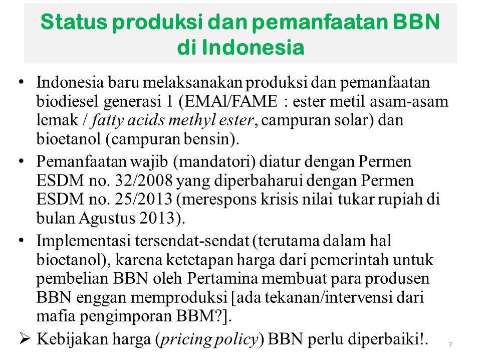 Status produksi dan pemanfaatan BBN di Indonesia Indonesia baru melaksanakan produksi dan pemanfaatan biodiesel generasi 1 (EMAl/FAME : ester metil as