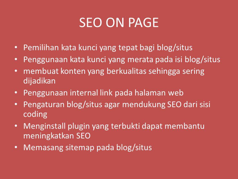 SEO ON PAGE Pemilihan kata kunci yang tepat bagi blog/situs Penggunaan kata kunci yang merata pada isi blog/situs membuat konten yang berkualitas sehi