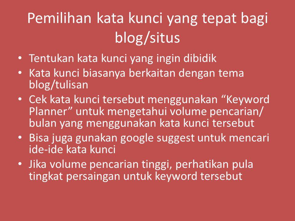 Pemilihan kata kunci yang tepat bagi blog/situs Tentukan kata kunci yang ingin dibidik Kata kunci biasanya berkaitan dengan tema blog/tulisan Cek kata