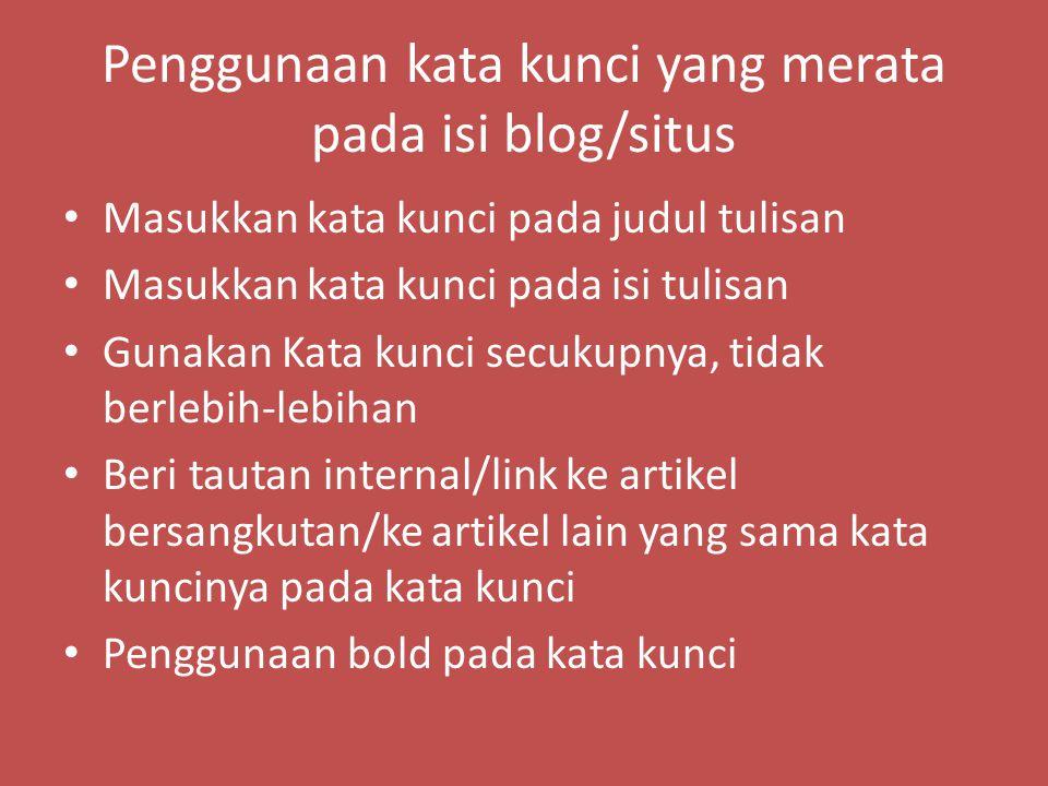 Penggunaan kata kunci yang merata pada isi blog/situs Masukkan kata kunci pada judul tulisan Masukkan kata kunci pada isi tulisan Gunakan Kata kunci s