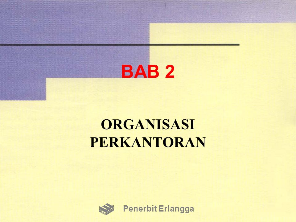 BAB 2 ORGANISASI PERKANTORAN Penerbit Erlangga