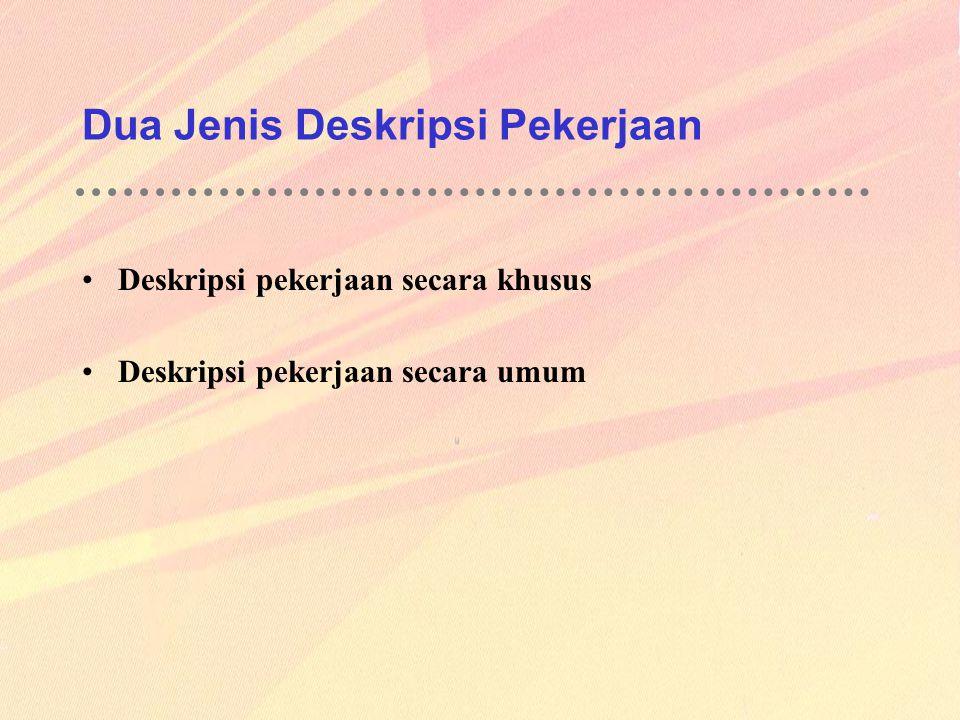 Dua Jenis Deskripsi Pekerjaan Deskripsi pekerjaan secara khusus Deskripsi pekerjaan secara umum