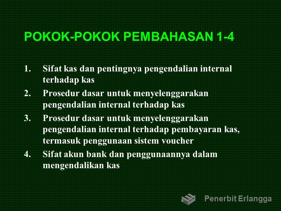 POKOK-POKOK PEMBAHASAN 1-4 1.Sifat kas dan pentingnya pengendalian internal terhadap kas 2.Prosedur dasar untuk menyelenggarakan pengendalian internal