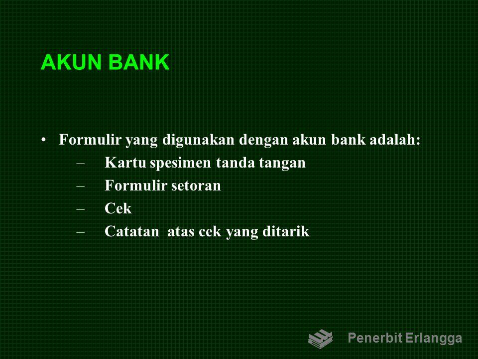 AKUN BANK Formulir yang digunakan dengan akun bank adalah: –Kartu spesimen tanda tangan –Formulir setoran –Cek –Catatan atas cek yang ditarik Penerbit