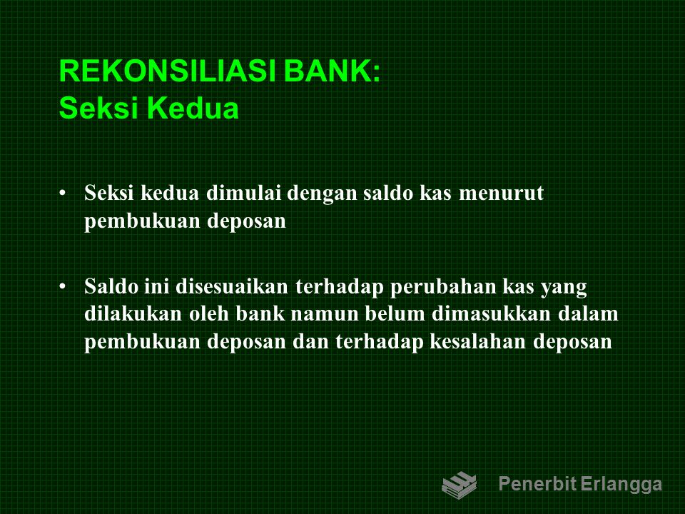 REKONSILIASI BANK: Seksi Kedua Seksi kedua dimulai dengan saldo kas menurut pembukuan deposan Saldo ini disesuaikan terhadap perubahan kas yang dilaku