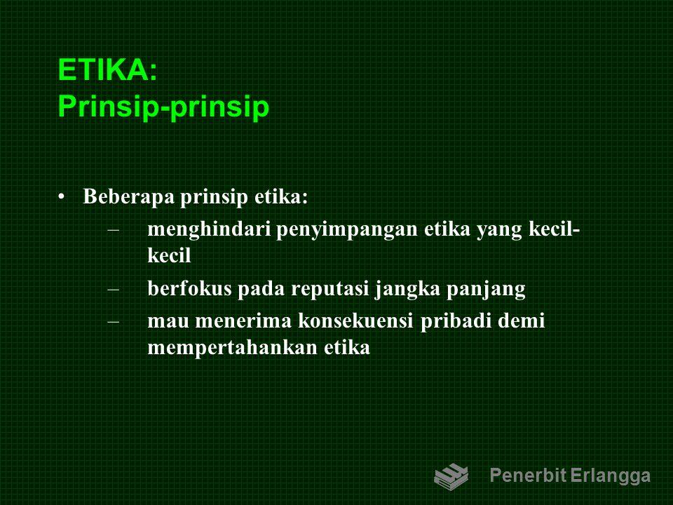 ETIKA: Prinsip-prinsip Beberapa prinsip etika: –menghindari penyimpangan etika yang kecil- kecil –berfokus pada reputasi jangka panjang –mau menerima
