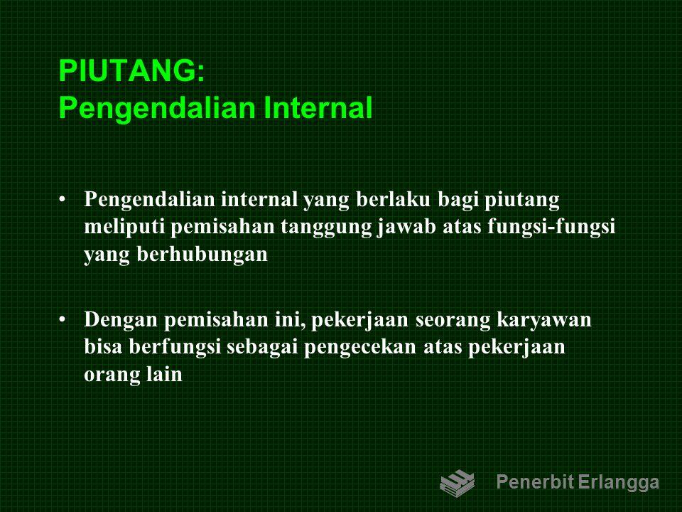 PIUTANG: Pengendalian Internal Pengendalian internal yang berlaku bagi piutang meliputi pemisahan tanggung jawab atas fungsi-fungsi yang berhubungan D