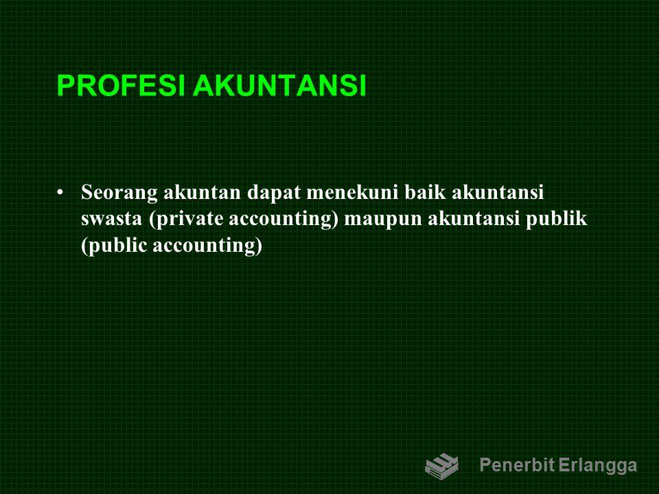 PROFESI AKUNTANSI Seorang akuntan dapat menekuni baik akuntansi swasta (private accounting) maupun akuntansi publik (public accounting) Penerbit Erlan