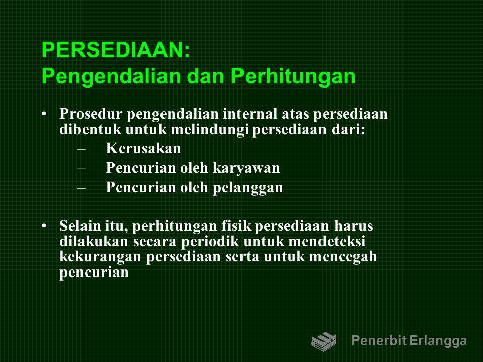PERSEDIAAN: Pengendalian dan Perhitungan Prosedur pengendalian internal atas persediaan dibentuk untuk melindungi persediaan dari: –Kerusakan –Pencuri