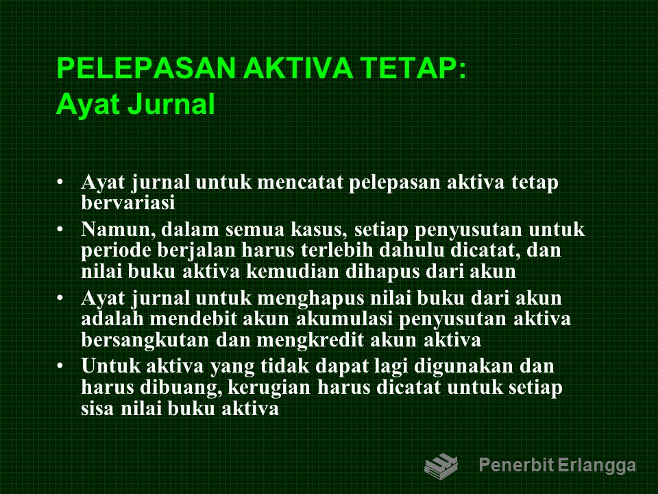PELEPASAN AKTIVA TETAP: Ayat Jurnal Ayat jurnal untuk mencatat pelepasan aktiva tetap bervariasi Namun, dalam semua kasus, setiap penyusutan untuk per