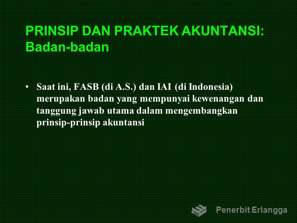 PRINSIP DAN PRAKTEK AKUNTANSI: Badan-badan Saat ini, FASB (di A.S.) dan IAI (di Indonesia) merupakan badan yang mempunyai kewenangan dan tanggung jawa