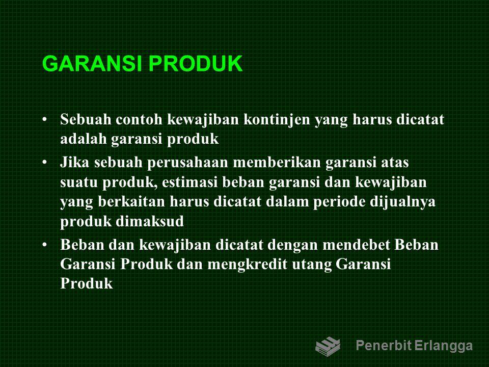 GARANSI PRODUK Sebuah contoh kewajiban kontinjen yang harus dicatat adalah garansi produk Jika sebuah perusahaan memberikan garansi atas suatu produk,