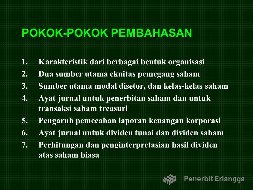 POKOK-POKOK PEMBAHASAN 1.Karakteristik dari berbagai bentuk organisasi 2.Dua sumber utama ekuitas pemegang saham 3.Sumber utama modal disetor, dan kel