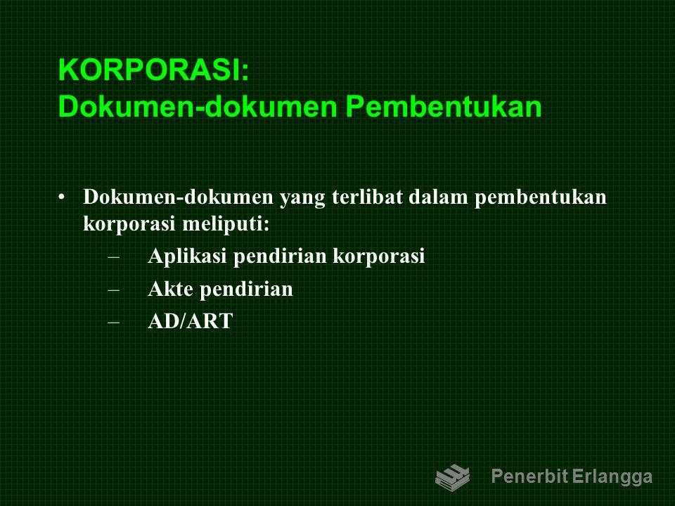 KORPORASI: Dokumen-dokumen Pembentukan Dokumen-dokumen yang terlibat dalam pembentukan korporasi meliputi: –Aplikasi pendirian korporasi –Akte pendiri