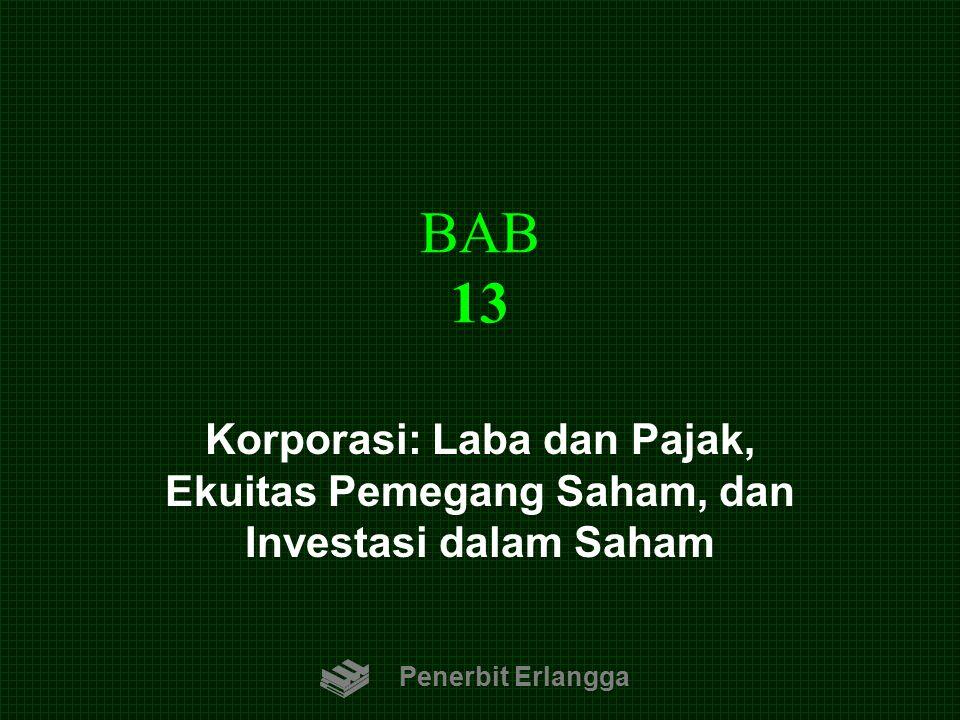 BAB 13 Penerbit Erlangga Korporasi: Laba dan Pajak, Ekuitas Pemegang Saham, dan Investasi dalam Saham