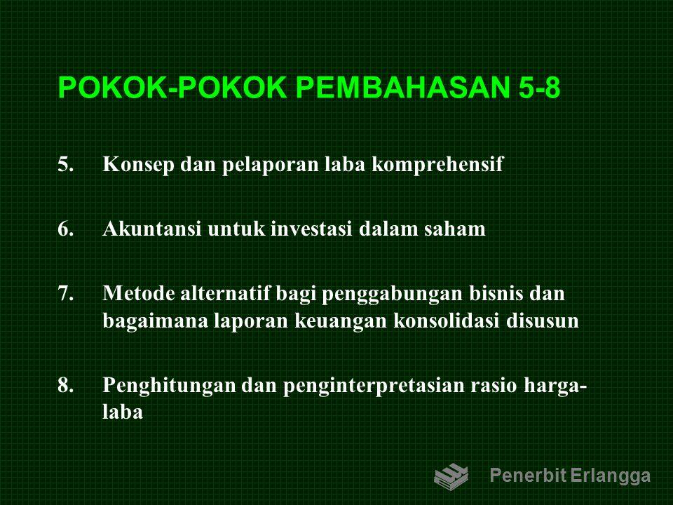 POKOK-POKOK PEMBAHASAN 5-8 5.Konsep dan pelaporan laba komprehensif 6.Akuntansi untuk investasi dalam saham 7.Metode alternatif bagi penggabungan bisn