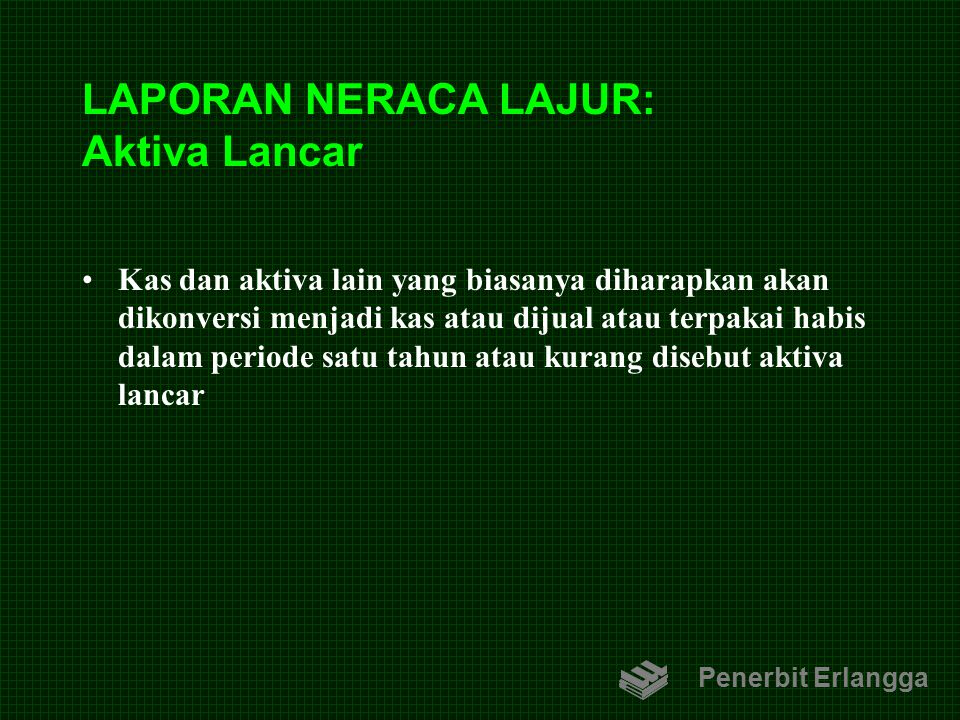 LAPORAN NERACA LAJUR: Aktiva Lancar Kas dan aktiva lain yang biasanya diharapkan akan dikonversi menjadi kas atau dijual atau terpakai habis dalam per