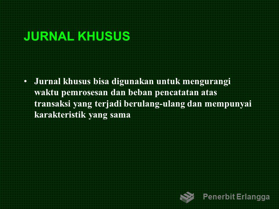JURNAL KHUSUS Jurnal khusus bisa digunakan untuk mengurangi waktu pemrosesan dan beban pencatatan atas transaksi yang terjadi berulang-ulang dan mempu