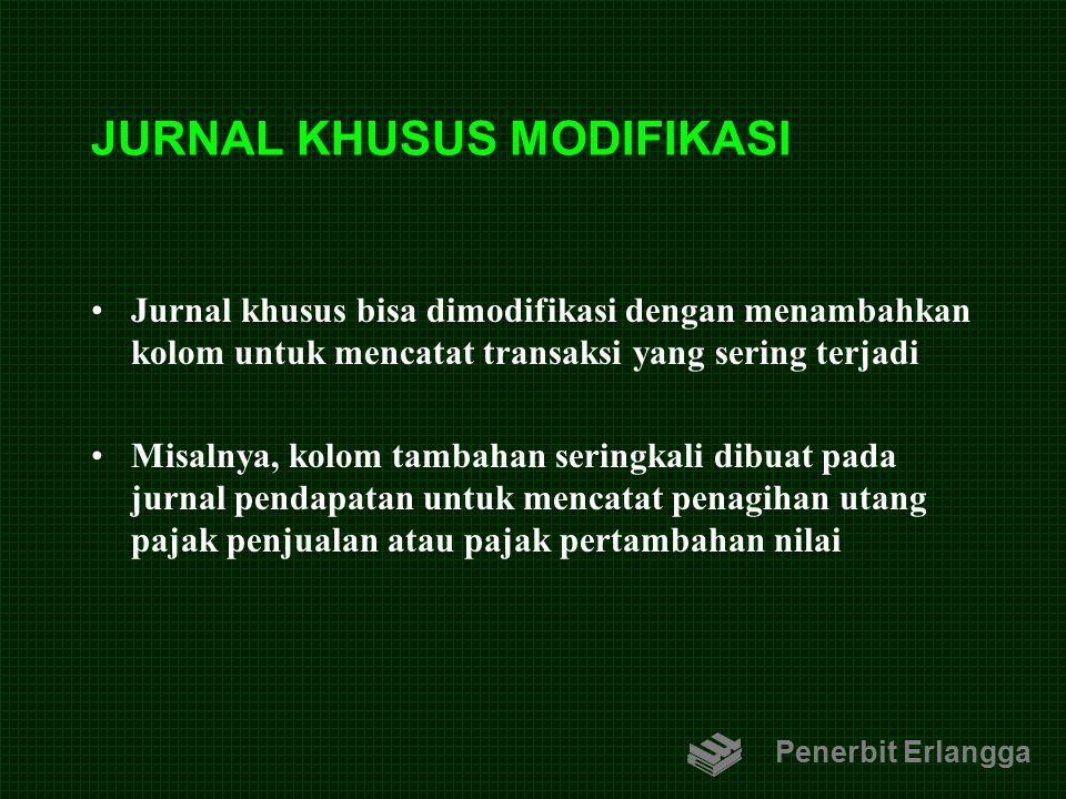 JURNAL KHUSUS MODIFIKASI Jurnal khusus bisa dimodifikasi dengan menambahkan kolom untuk mencatat transaksi yang sering terjadi Misalnya, kolom tambaha