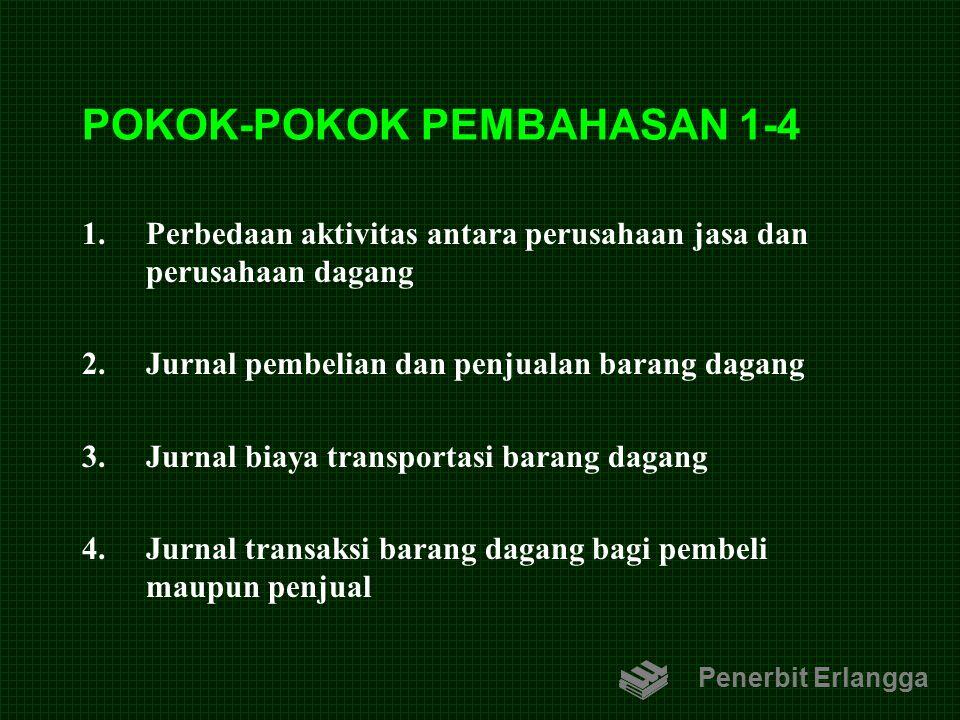 POKOK-POKOK PEMBAHASAN 1-4 1.Perbedaan aktivitas antara perusahaan jasa dan perusahaan dagang 2.Jurnal pembelian dan penjualan barang dagang 3.Jurnal