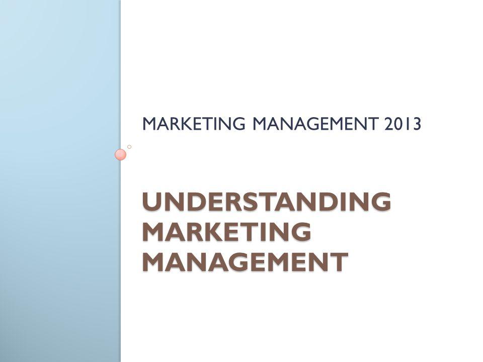 UNDERSTANDING MARKETING MANAGEMENT MARKETING MANAGEMENT 2013