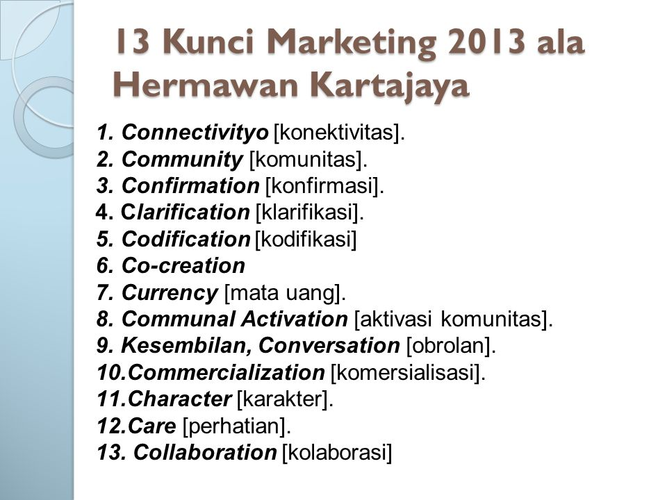 13 Kunci Marketing 2013 ala Hermawan Kartajaya 1.Connectivityo [konektivitas].