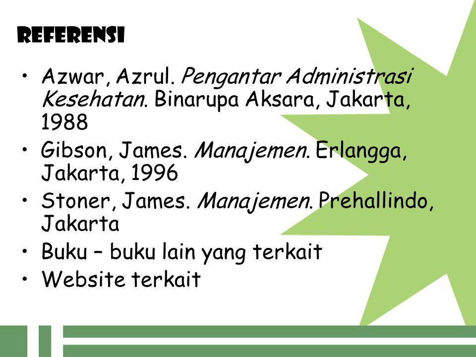 REFERENSI Azwar, Azrul. Pengantar Administrasi Kesehatan. Binarupa Aksara, Jakarta, 1988 Gibson, James. Manajemen. Erlangga, Jakarta, 1996 Stoner, Jam