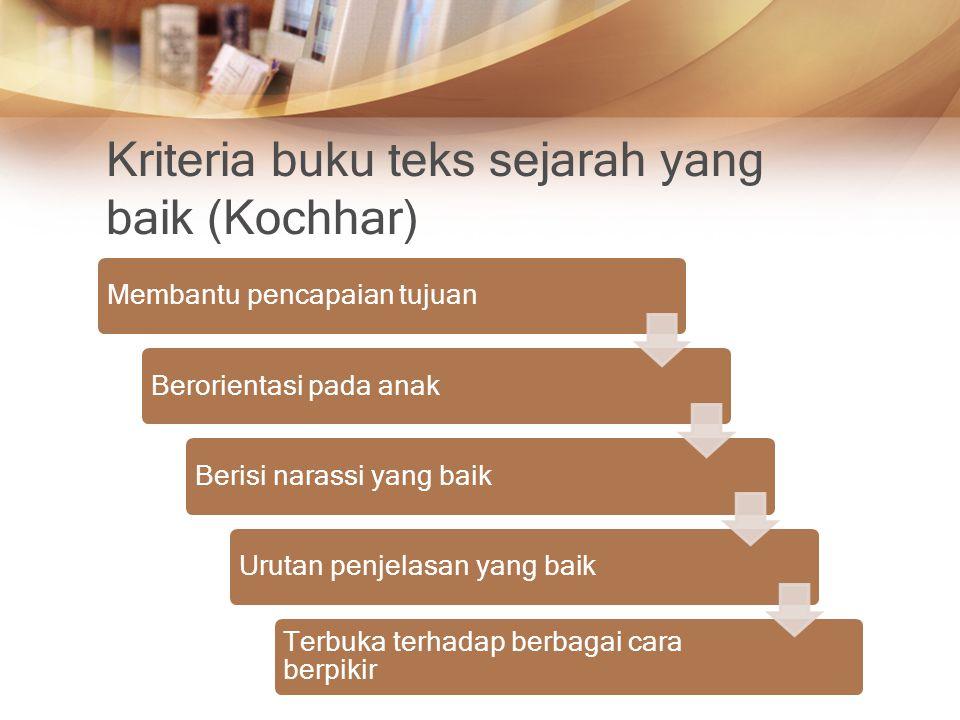 Kriteria buku teks sejarah yang baik (Kochhar) Membantu pencapaian tujuanBerorientasi pada anakBerisi narassi yang baikUrutan penjelasan yang baik Ter