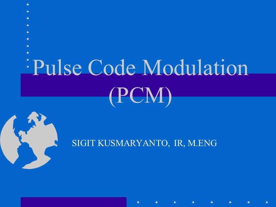Pengkodean Dalam sistem PCM, sinyal PAM yang terkuantisasi dan sebelum ditransmisikan terlebih dahulu dikode kedalam kode n-bit.